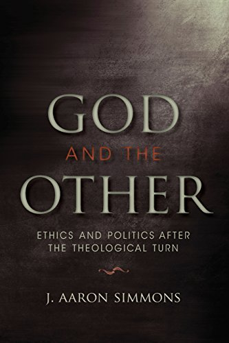 God and the Other: Ethics and Politics after the Theological Turn (Indiana Series in the Philosophy of Religion)