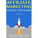 Affiliate Marketing Step by Step Guide: 2 Ways to Start Your Affiliate Marketing Business With or Without a Website