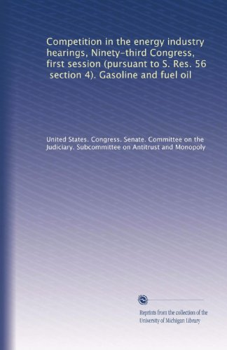 Competition in the energy industry hearings, Ninety-third Congress, first session (pursuant to S. Res. 56, section 4). Gasoline and fuel oil