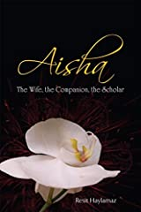 Aisha: The Wife, The Companion, The Scholar Kindle Edition