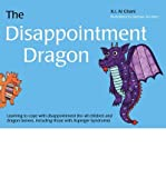 img - for [(The Disappointment Dragon: Learning to Cope with Disappointment (for All Children and Dragon Tamers, Including Those with Asperger Syndrome) )] [Author: K. I. Al-Ghani] [Dec-2013] book / textbook / text book