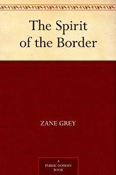 The Spirit of the Border (English Edition) por [Grey, Zane]