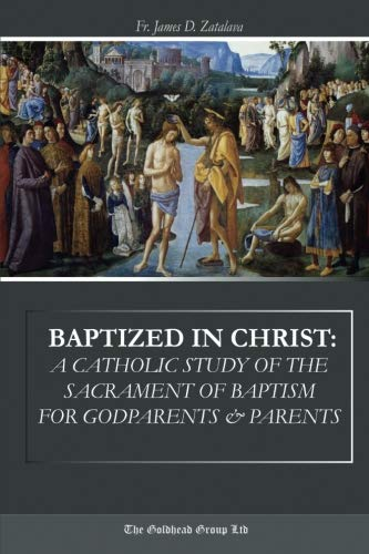 Baptized in Christ: A Catholic Study of the Sacrament of Baptism for Godparents & Parents