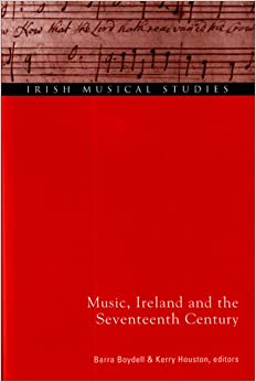 Music, Ireland and the Seventeenth Century (Irish Musical Studies)