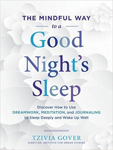 The Mindful Way to a Good Night's Sleep: Discover How to Use Dreamwork,  Meditation, and Journaling to Sleep Deeply and Wake Up Well: Tzivia Gover:  ...