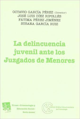 La delincuencia juvenil ante los Juzgados de Menores Criminologia tirant: Amazon.es: Octavio García Pérez, José Luis Díez Ripollés, Fátima Pérez Jiménez, ...