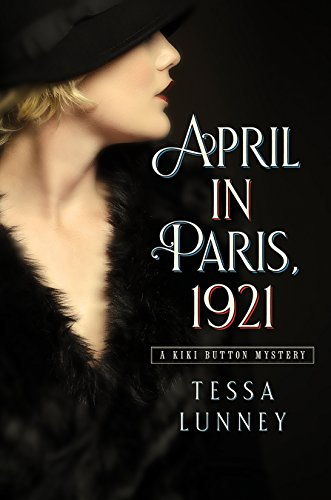 April in Paris, 1921: A Kiki Button Mystery by [Lunney, Tessa]