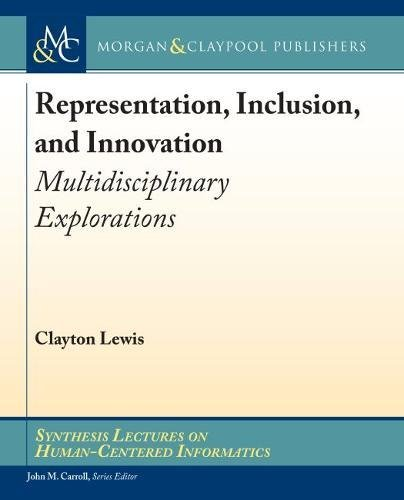 Representation, Inclusion, and Innovation: Multidisciplinary Explorations (Synthesis Lectures on Human-centered Informatics)-cover