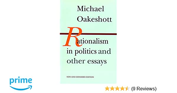 rationalism in politics and other essays michael oakeshott  follow the author