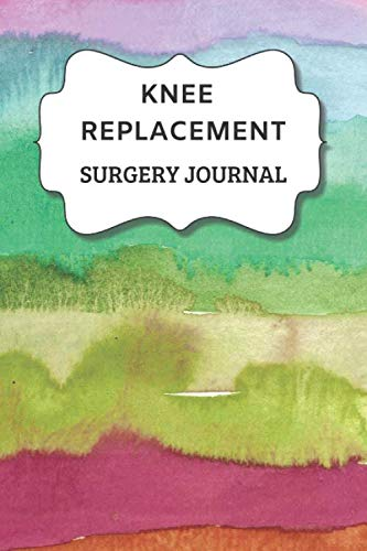 Knee Replacement Surgery Journal: Undated Planner , Medication And Rehabilitation Recovery Log Book ( Knee Injury Restoration, Medicament, Healing Organiser ) (Sufferer Remedy Schedule)