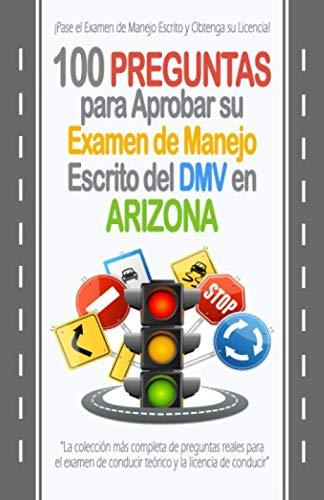 100 Preguntas para Aprobar su Examen de Manejo Escrito del DMV en Arizona: La colección más completa de preguntas reales para  el examen de conducir ... y la licencia de conducir. (Spanish Edition)