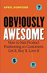 You know your product is awesome—but does anybody else? Forget everything you thought you knew about positioning. Successfully connecting your product with consumers isn't a matter of following trends, comparing yourself to the competition or...