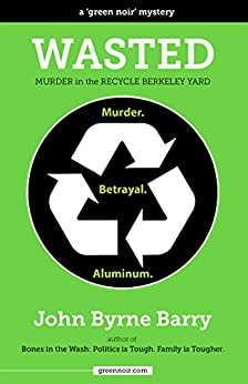 Wasted: Murder in the Recycle Berkeley Yard by [Barry, John Byrne]