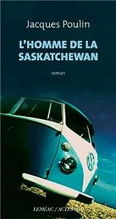 L'homme de la Saskatchewan : roman, Poulin, Jacques