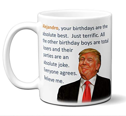 - Funny Alejandro Birthday Mug - Donald Trump Personalized Birthday Gift Message. Best Name Present For Men, Males. Quality Custom Ceramic Home,Travel, Camping Personal Tea Cup. 11 Ounces.