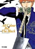 All Colour But the Black: The Art of Bleach by Kubo, Tite (2008) Paperback