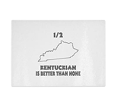 Half Kentuckian Is Better Than None Kentucky Kitchen Bar Glass Cutting Board