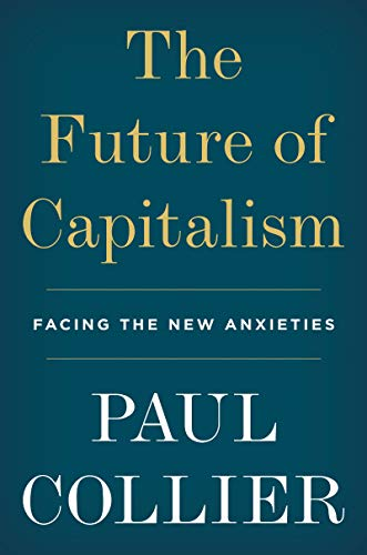 The Future of Capitalism Facing the New Anxieties [Collier, Paul] (Tapa Dura)