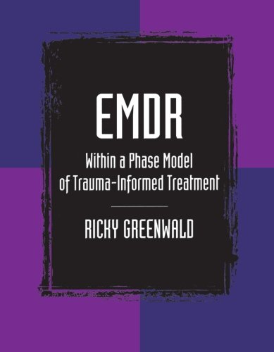 Emdr within a phase model of trauma-informed treatment (Maltreatment, Trauman, and Interpersonal Aggression)