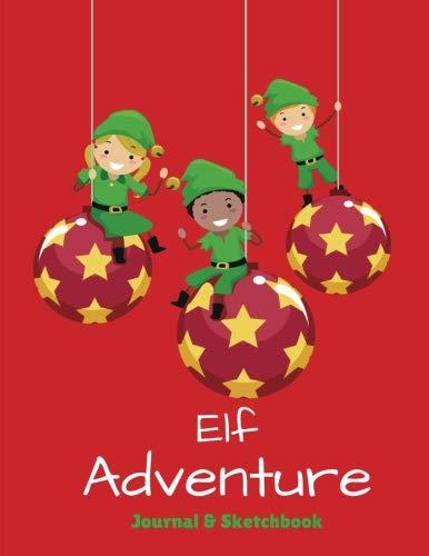Elf Adventure Journal & Sketchbook: Daily Adventures of Your Shelf Elf, Notebook or Journal to Write In (Elf Journal)