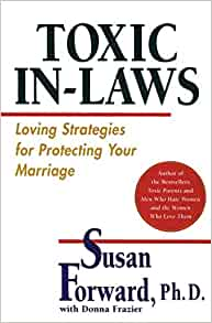 Toxic In-Laws: Loving Strategies for Protecting Your Marriage: Susan