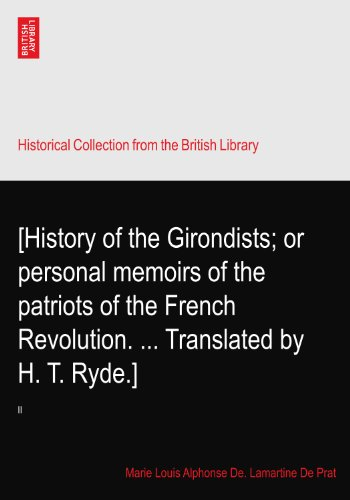 [History of the Girondists; or personal memoirs of the patriots of the French Revolution. ... Translated by H. T. Ryde.]: II