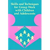 Skills and Techniques for Group Work with Children and Adolescents