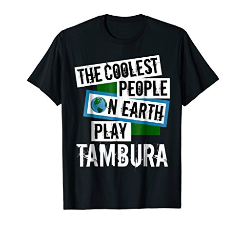 The Coolest People on Earth Play Tambura Cool String Instrument T-Shirt