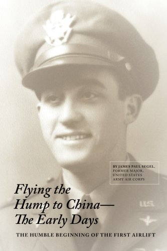 Flying The Hump To China, The Early Days: The Humble Beginning of the First Air ()