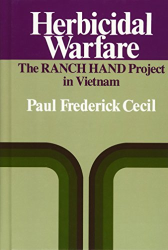 Herbicidal Warfare: The RANCH HAND Project in Vietnam by Paul F Cecil