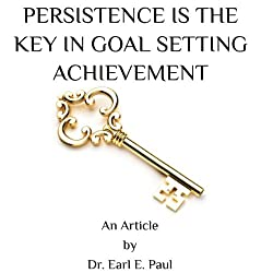Persistence Is the Key in Goal-Setting Achievement
