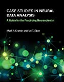 Case Studies in Neural Data Analysis: A Guide for the Practicing Neuroscientist (Computational Neuroscience Series)