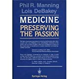 Medicine : Preserving the Passion, Phil R. Manning, Lois Debakey, 0387963618