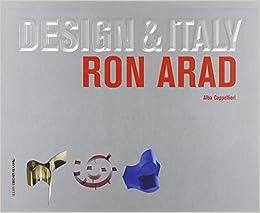 Ron Arad. Ediz. illustrata Mondadori Arte. Design & Italy ...