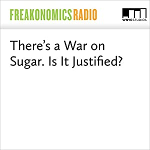 There's a War on Sugar. Is It Justified?