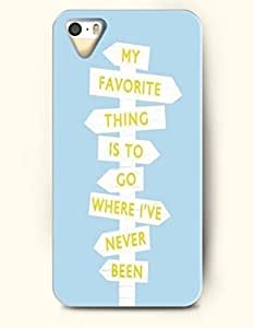 iPhone 5 5S Hard Case (iPhone 5s for you Excluded) **NEW** Case with Design My Favorite Thing Is To Go Where I'Ve Never Been- ECO-Friendly Packaging - Life Quotes Series (2014) Verizon, AT&T Sprint, T-mobile
