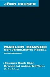 Marlon Brando. Der versilberte Rebell: Eine Biographie (Jörg-Fauser-Edition 1)