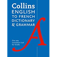 Collins English to French (One Way) Dictionary and Grammar: 60,000 translations plus grammar tips