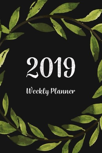 2019 Weekly Planner: Daily Weekly And Monthly Planner | 365 Daily 52 Week Planners Calendar Schedule Organizer Appointment Notebook, Monthly Planner ... (2019 Planner Weekly And Monthly) (Volume 1)