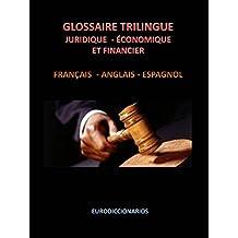 GLOSSAIRE TRILINGUE JURIDIQUE ÉCONOMIQUE ET FINANCIER FRANÇAIS ANGLAIS ESPAGNOL (French Edition)