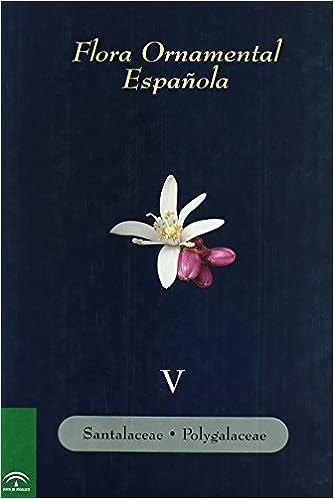 Flora ornamental española. Las plantas cultivadas en la España peninsular e insular. T.V: Santalaceae, Polygalaceae de J. Coord. Sanchez 1 ene 2007 Tapa blanda: Amazon.es: Libros