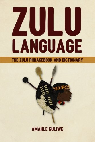 Zulu Language: The Zulu Phrasebook and Dictionary by CreateSpace Independent Publishing Platform