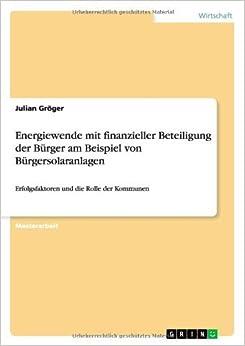 Book Energiewende Mit Finanzieller Beteiligung Der Burger Am Beispiel Von Burgersolaranlagen by Julian Groger (2013-08-27)