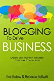 Blogging to Drive Business, Eric Butow and Rebecca Bollwitt, 0789749947