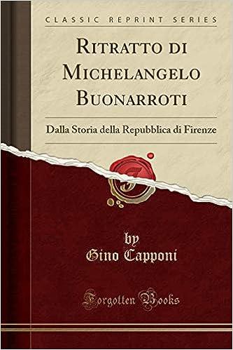 ritratto di michelangelo buonarroti dalla storia della repubblica di firenze classic reprint italian edition