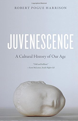 Read Online Juvenescence: A Cultural History of Our Age pdf epub