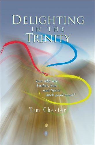 Delighting in the Trinity: Just Why Are Father, Son, and Spirit Such Good News?