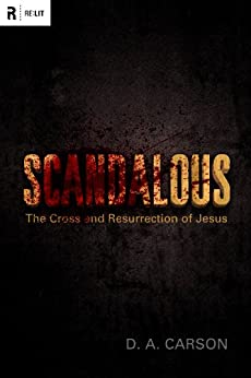 Scandalous: The Cross and Resurrection of Jesus by [Carson, D. A.]