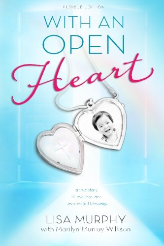 With an Open Heart, Revised Edition: a true story of love, loss, and unexpected blessings