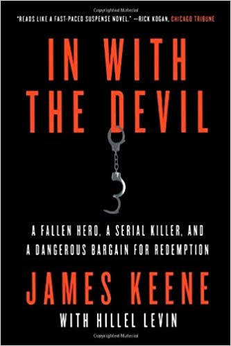 By James Keene In with the Devil: A Fallen Hero, a Serial Killer, and a Dangerous Bargain for Redemption (Reprint) [Paperback]